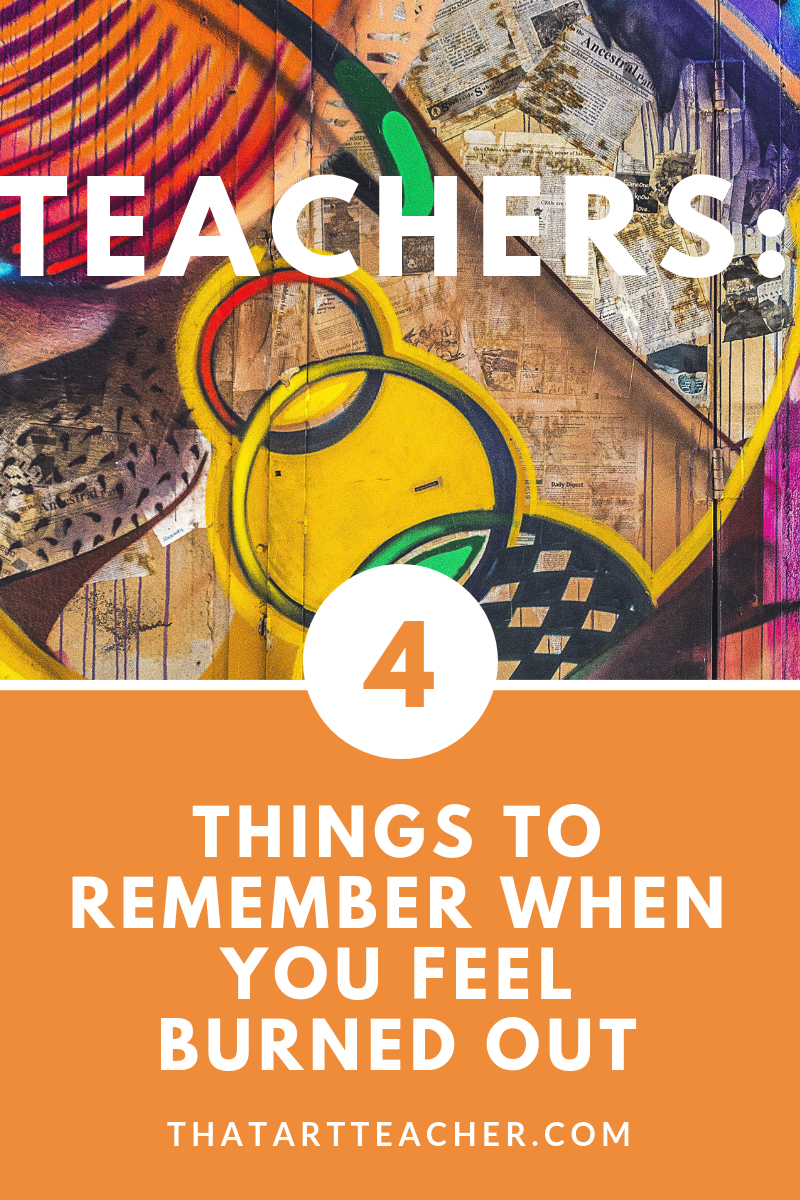 Teachers: 4 Things to Remember When You Feel Burned Out